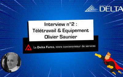 [INTERVIEW] Télétravail & équipement par Olivier Saunier, consultant IT avant-vente chez Groupe Delta