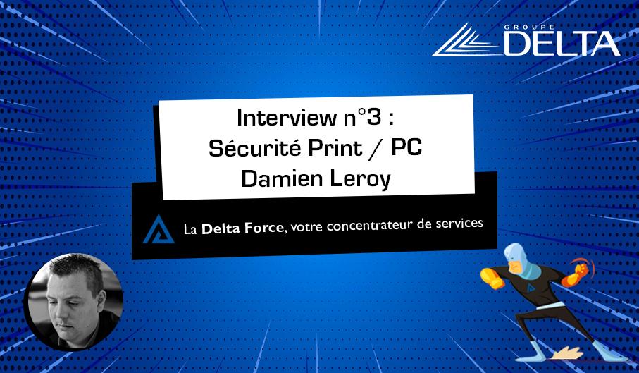 [INTERVIEW] Sécurité Print & PC par Damien Leroy, Responsable technique bureautique chez Groupe delta