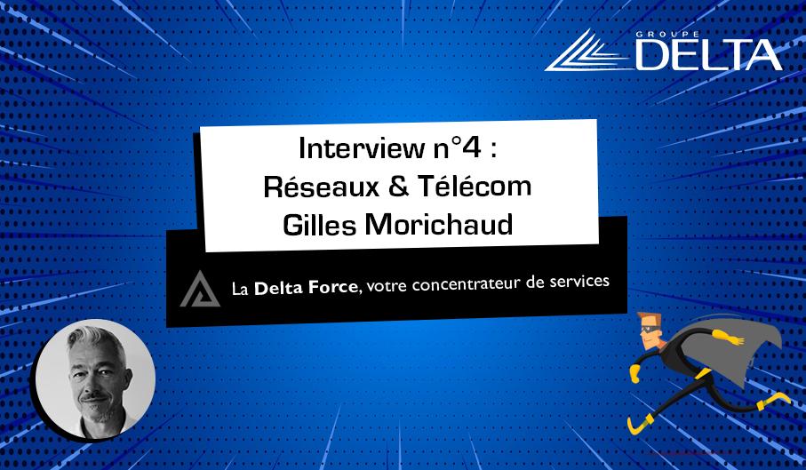 [INTERVIEW] Réseaux & Télécoms par Gilles MORICHAUD, consultant IT chez Groupe Delta